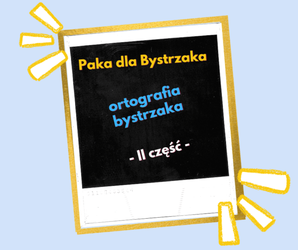 ortografia bystrzaka II część